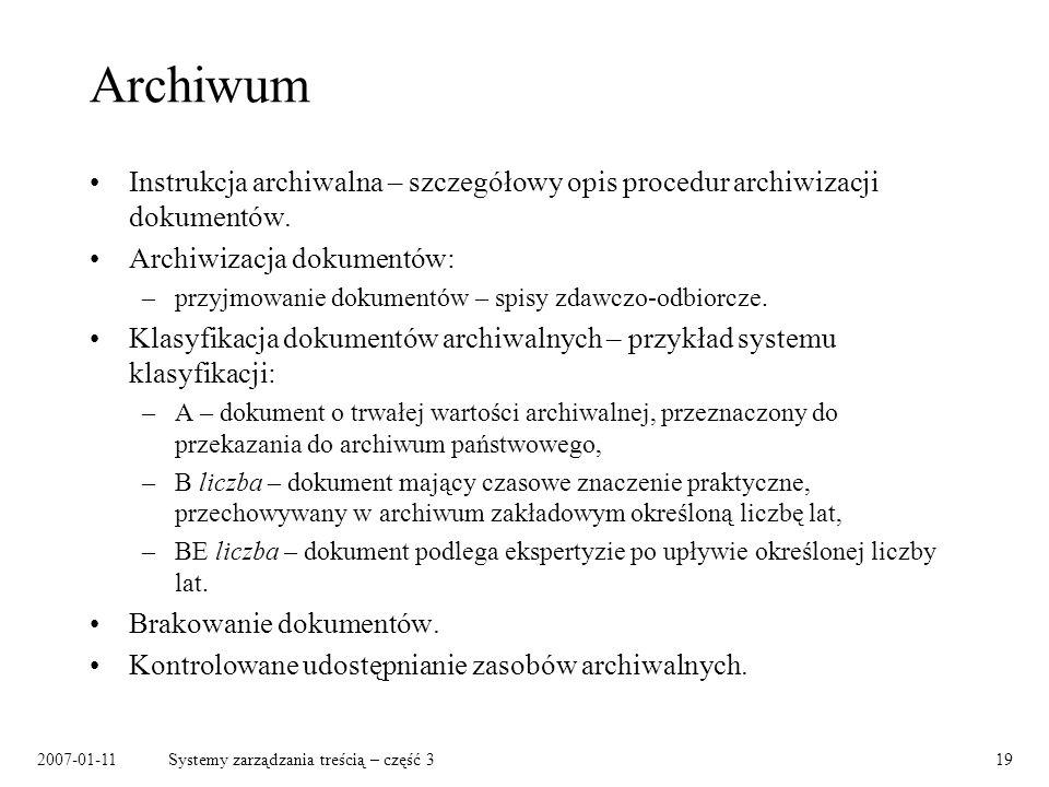 2007-01-11Systemy zarządzania treścią – część 319 Archiwum Instrukcja archiwalna – szczegółowy opis procedur archiwizacji dokumentów. Archiwizacja dok