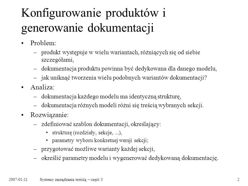2007-01-11Systemy zarządzania treścią – część 32 Konfigurowanie produktów i generowanie dokumentacji Problem: –produkt występuje w wielu wariantach, r