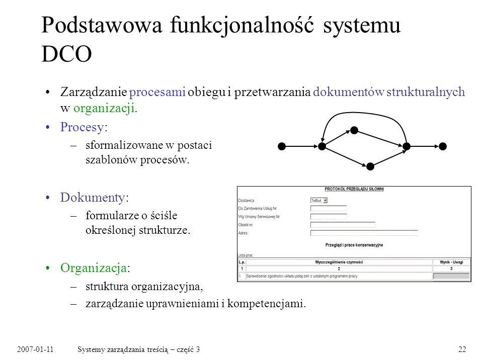 2007-01-11Systemy zarządzania treścią – część 322 Podstawowa funkcjonalność systemu DCO Zarządzanie procesami obiegu i przetwarzania dokumentów strukt