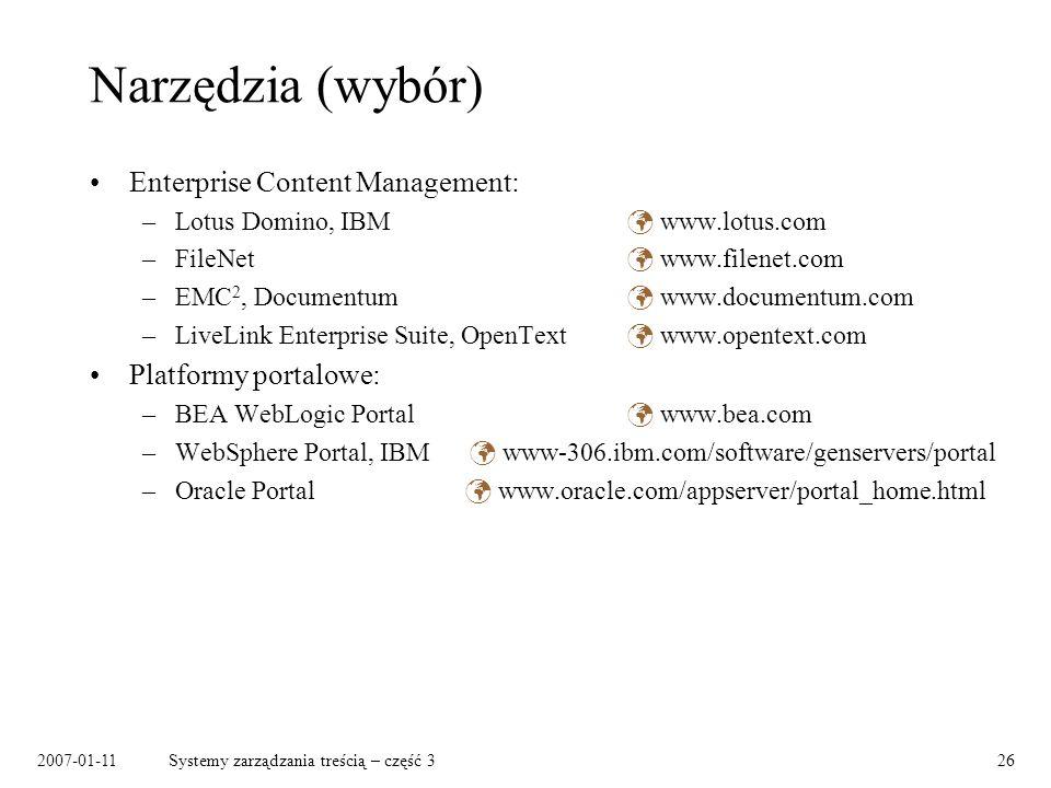 2007-01-11Systemy zarządzania treścią – część 326 Narzędzia (wybór) Enterprise Content Management: –Lotus Domino, IBM www.lotus.com –FileNet www.filen