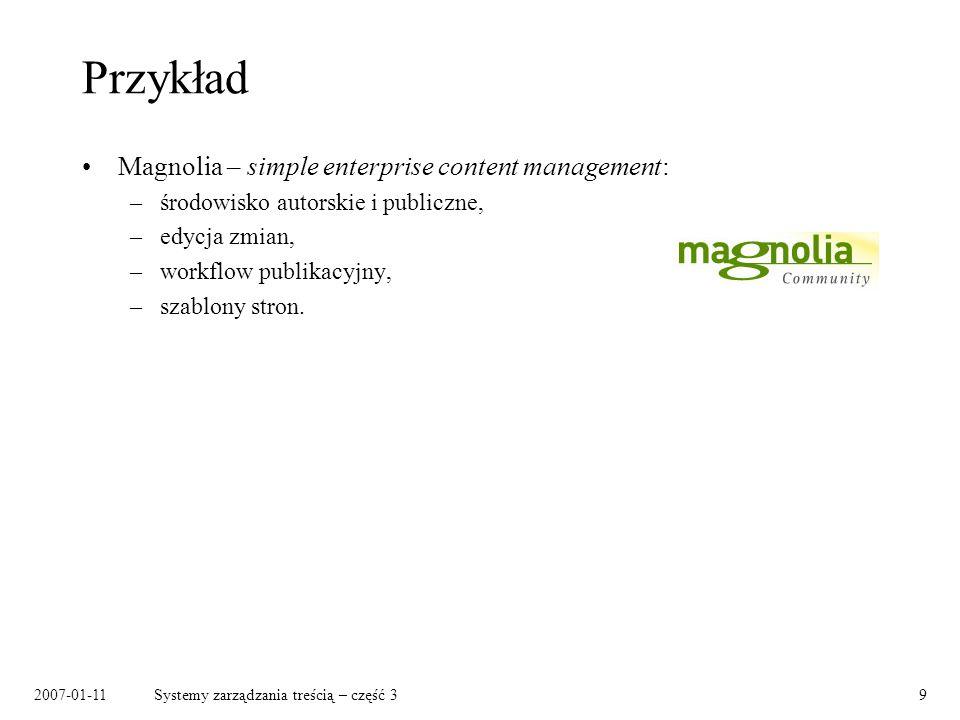 2007-01-11Systemy zarządzania treścią – część 39 Przykład Magnolia – simple enterprise content management: –środowisko autorskie i publiczne, –edycja