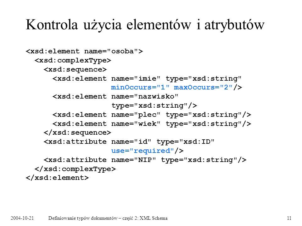 2004-10-21Definiowanie typów dokumentów – część 2: XML Schema11 Kontrola użycia elementów i atrybutów