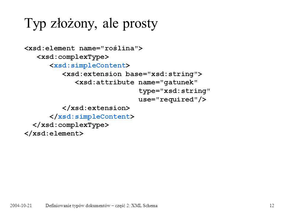 2004-10-21Definiowanie typów dokumentów – część 2: XML Schema13 Model mieszany w XML Schema Możliwość kontroli ilości i kolejności podelementów: