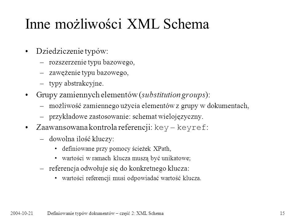 2004-10-21Definiowanie typów dokumentów – część 2: XML Schema15 Inne możliwości XML Schema Dziedziczenie typów: –rozszerzenie typu bazowego, –zawężeni
