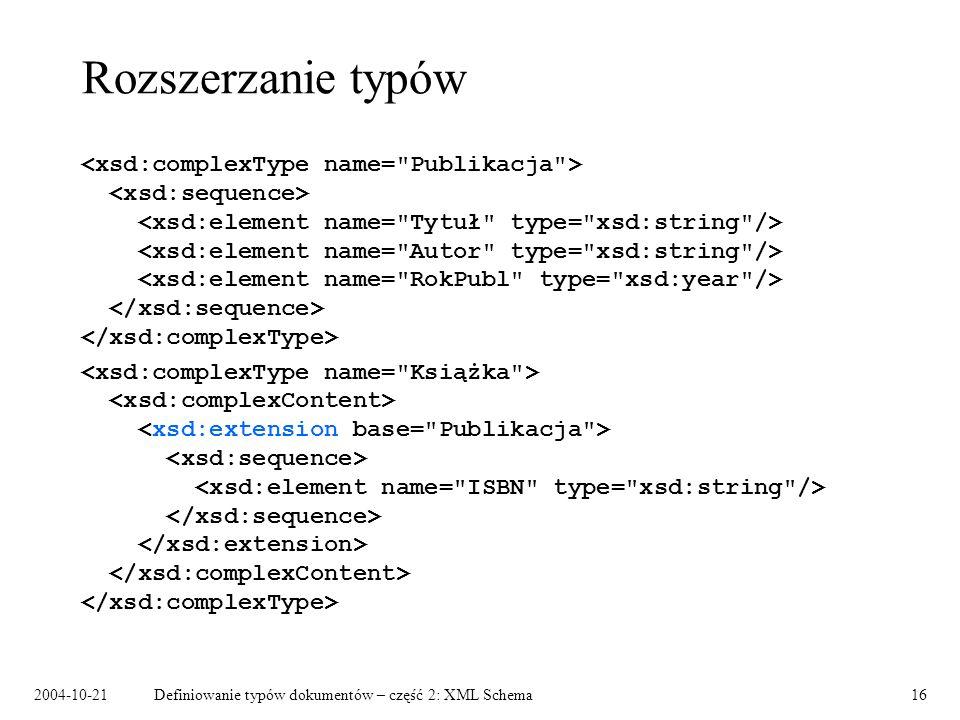 2004-10-21Definiowanie typów dokumentów – część 2: XML Schema17 Czego nie można zamodelować w XML Schema.