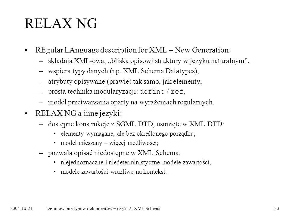 2004-10-21Definiowanie typów dokumentów – część 2: XML Schema20 RELAX NG REgular LAnguage description for XML – New Generation: –składnia XML-owa, bli