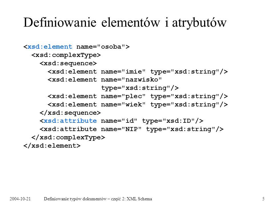 2004-10-21Definiowanie typów dokumentów – część 2: XML Schema6 Określanie typu elementu/atrybutu Atrybut type : Podelement complexType lub simpleType :...