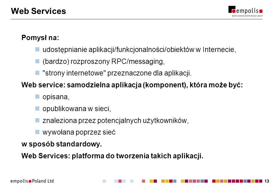 13 Web Services Pomysł na: udostępnianie aplikacji/funkcjonalności/obiektów w Internecie, (bardzo) rozproszony RPC/messaging, strony internetowe przeznaczone dla aplikacji.
