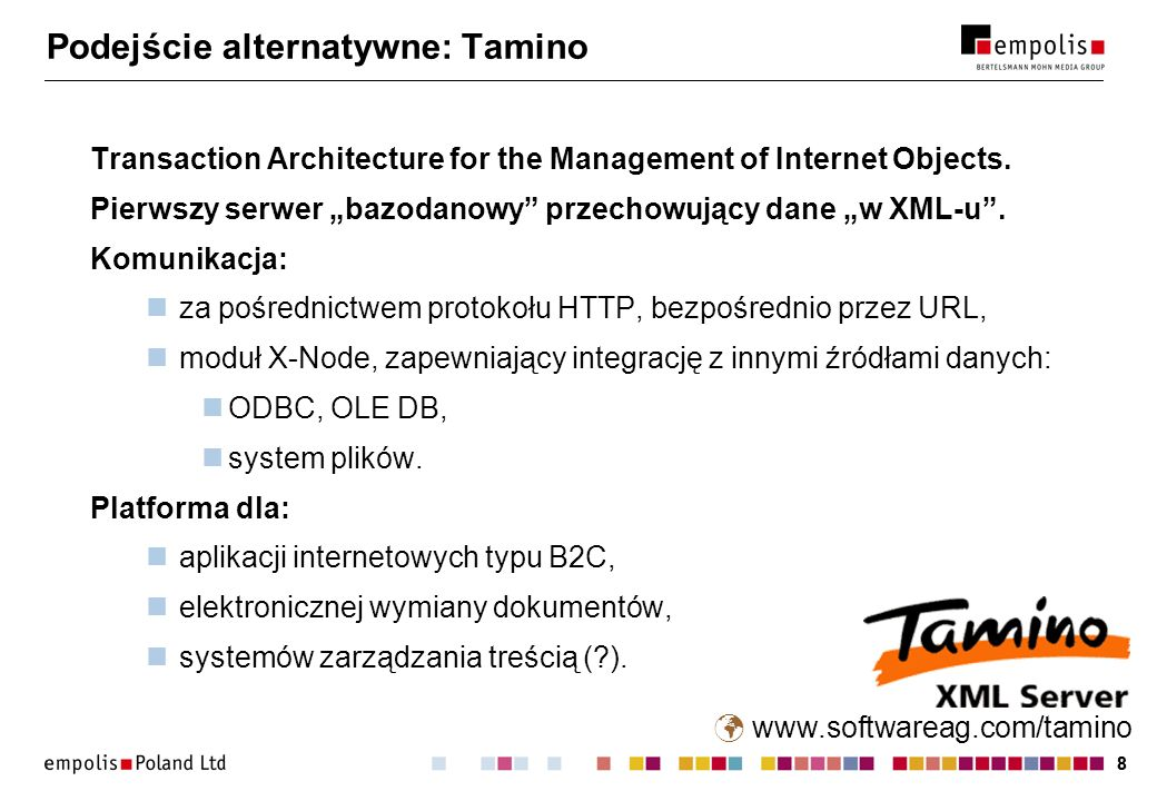 88 Podejście alternatywne: Tamino Transaction Architecture for the Management of Internet Objects. Pierwszy serwer bazodanowy przechowujący dane w XML