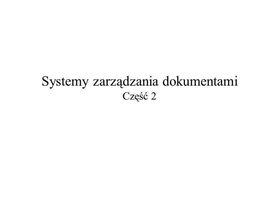 2007-05-20Systemy zarządzania dokumentami – część 22 Rodzaje i odmiany systemów zarządzania dokumentami Web Content Management Systems – zarządzanie zawartością witryny internetowej.
