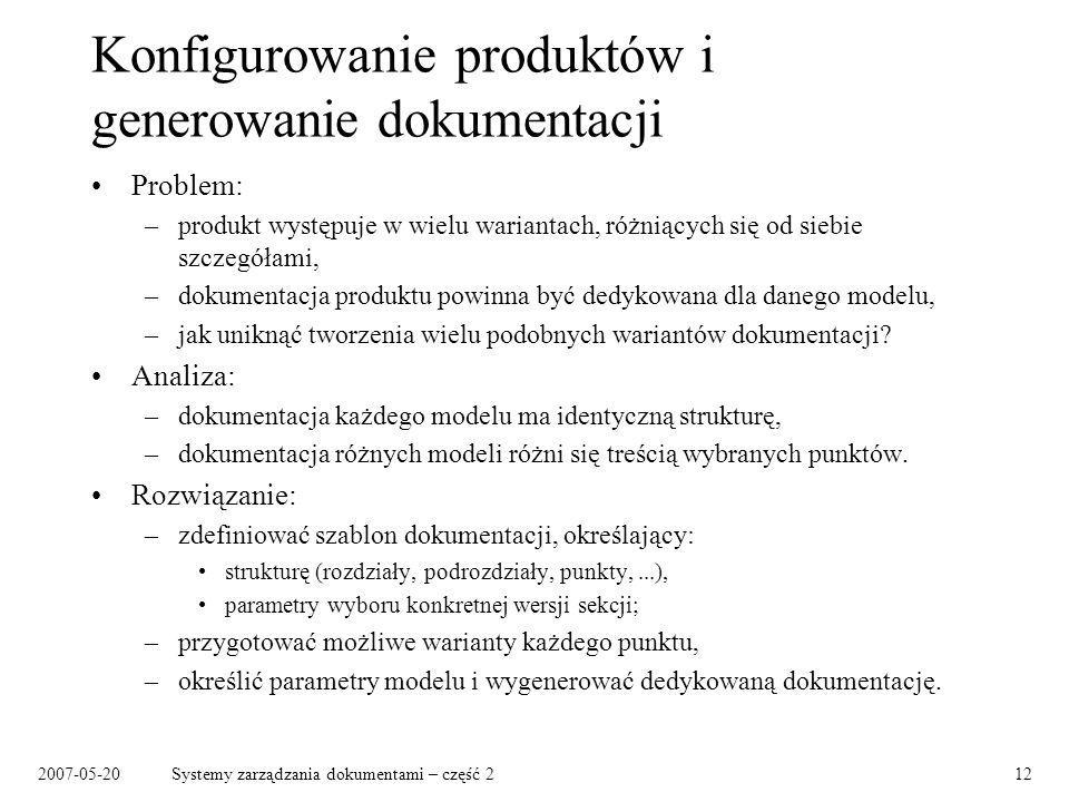 2007-05-20Systemy zarządzania dokumentami – część 212 Konfigurowanie produktów i generowanie dokumentacji Problem: –produkt występuje w wielu warianta