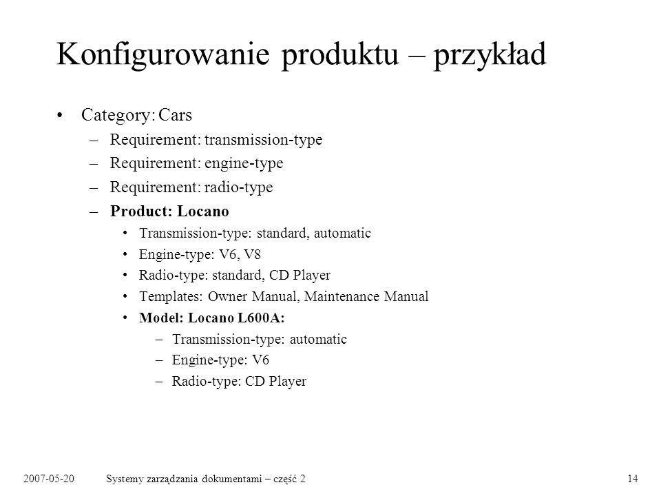 2007-05-20Systemy zarządzania dokumentami – część 214 Konfigurowanie produktu – przykład Category: Cars –Requirement: transmission-type –Requirement: