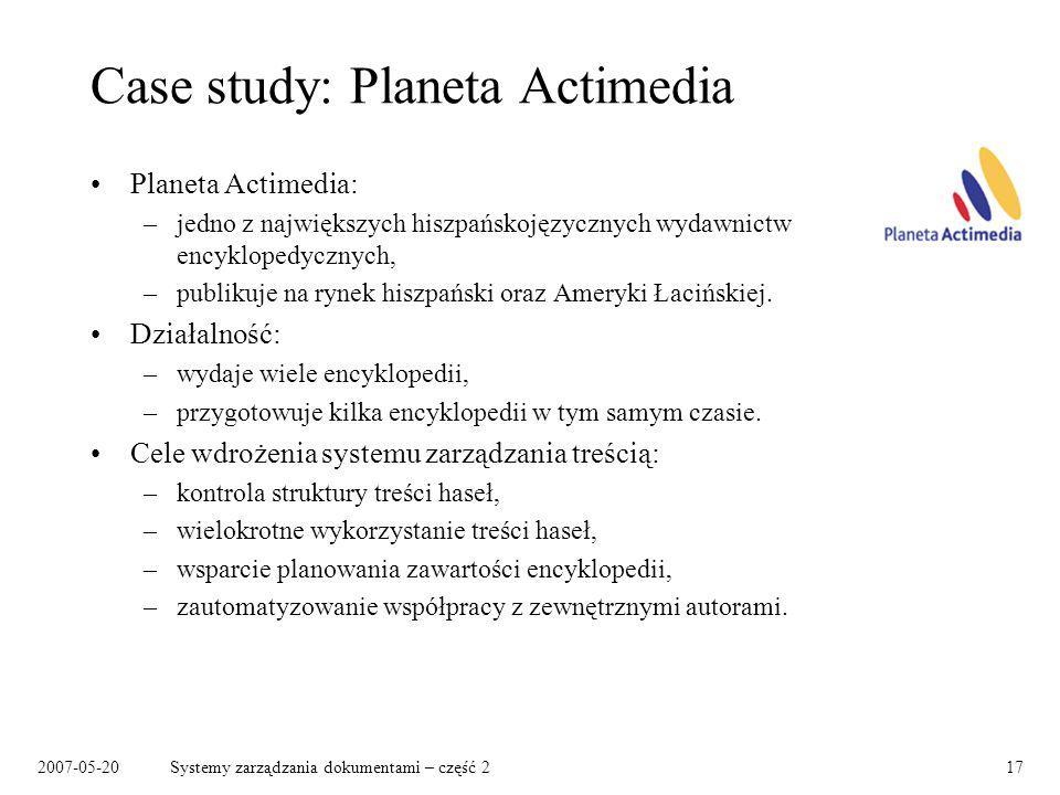 2007-05-20Systemy zarządzania dokumentami – część 217 Case study: Planeta Actimedia Planeta Actimedia: –jedno z największych hiszpańskojęzycznych wyda