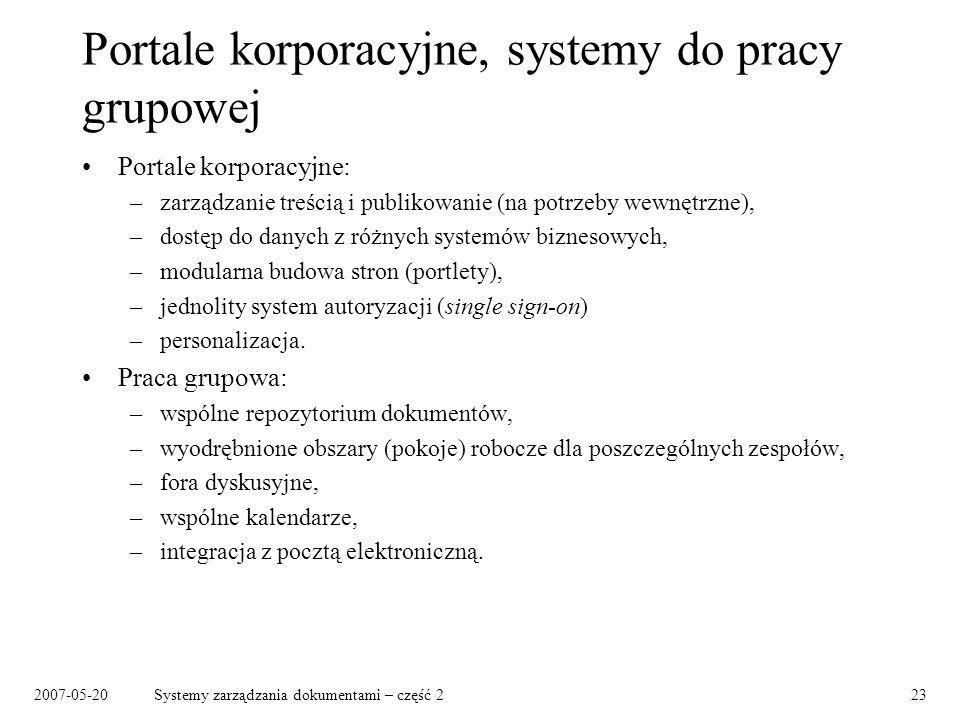 2007-05-20Systemy zarządzania dokumentami – część 223 Portale korporacyjne, systemy do pracy grupowej Portale korporacyjne: –zarządzanie treścią i pub