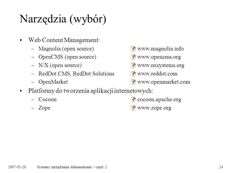 2007-05-20Systemy zarządzania dokumentami – część 224 Narzędzia (wybór) Web Content Management: –Magnolia (open source) www.magnolia.info –OpenCMS (op