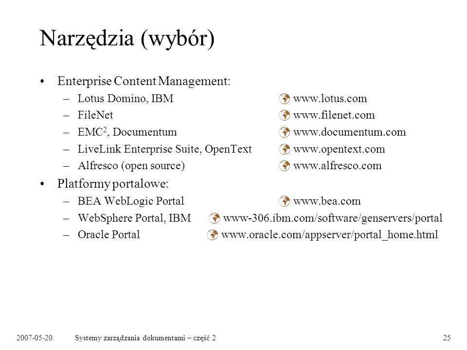 2007-05-20Systemy zarządzania dokumentami – część 225 Narzędzia (wybór) Enterprise Content Management: –Lotus Domino, IBM www.lotus.com –FileNet www.f
