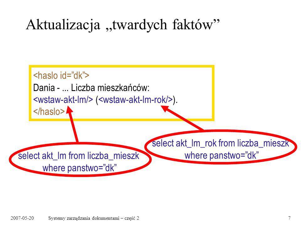 2007-05-20Systemy zarządzania dokumentami – część 27 Aktualizacja twardych faktów Dania -... Liczba mieszkańców: ( ). select akt_lm from liczba_mieszk