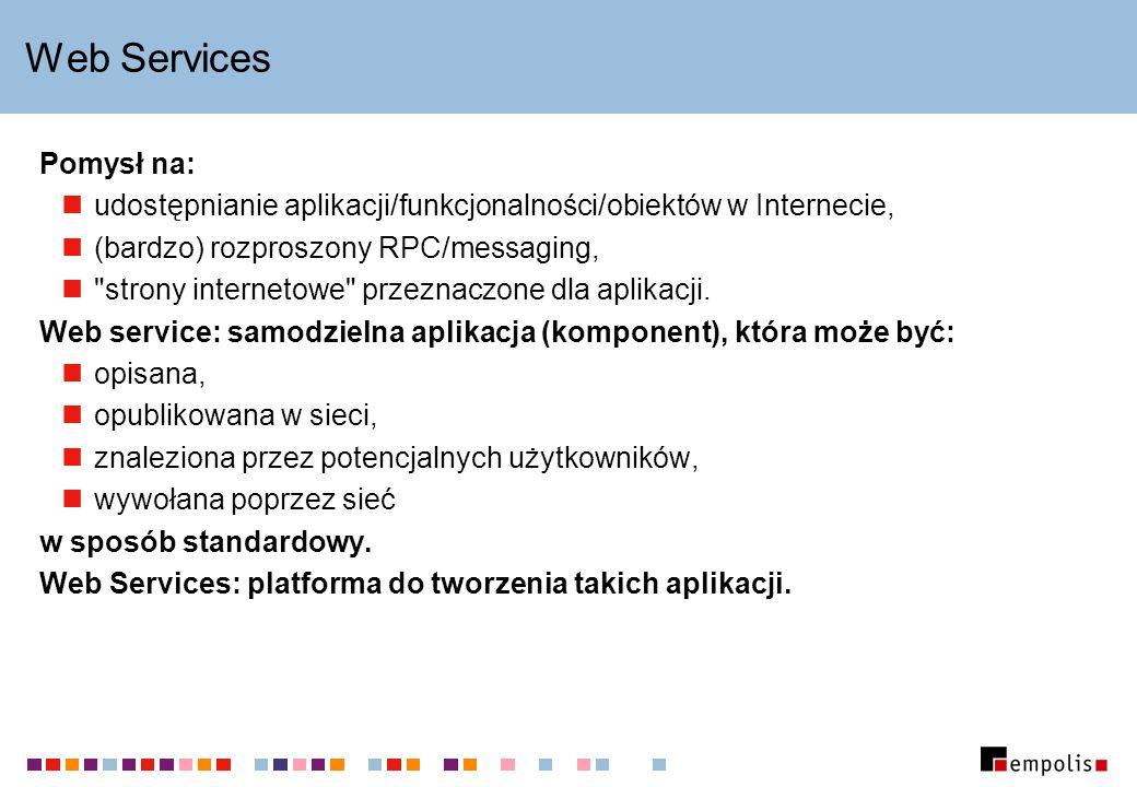 Web Services Pomysł na: udostępnianie aplikacji/funkcjonalności/obiektów w Internecie, (bardzo) rozproszony RPC/messaging, strony internetowe przeznaczone dla aplikacji.
