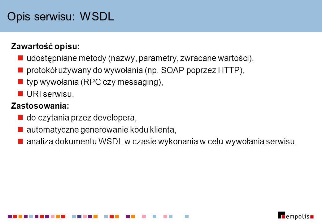 Opis serwisu: WSDL Zawartość opisu: udostępniane metody (nazwy, parametry, zwracane wartości), protokół używany do wywołania (np. SOAP poprzez HTTP),
