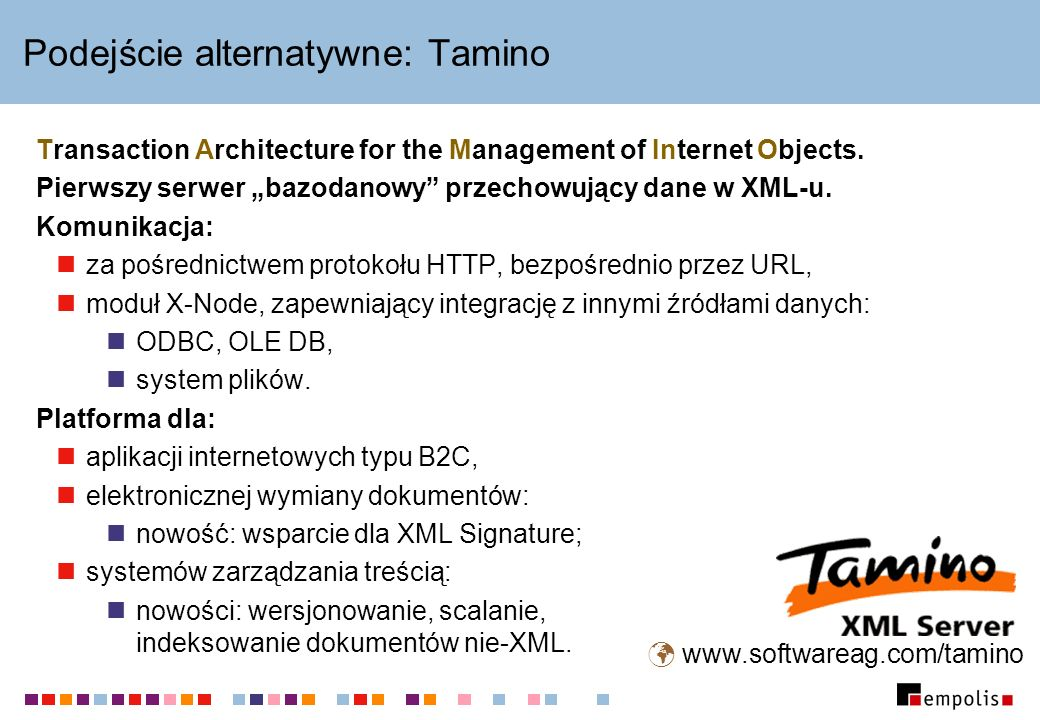 Podejście alternatywne: Tamino Transaction Architecture for the Management of Internet Objects.