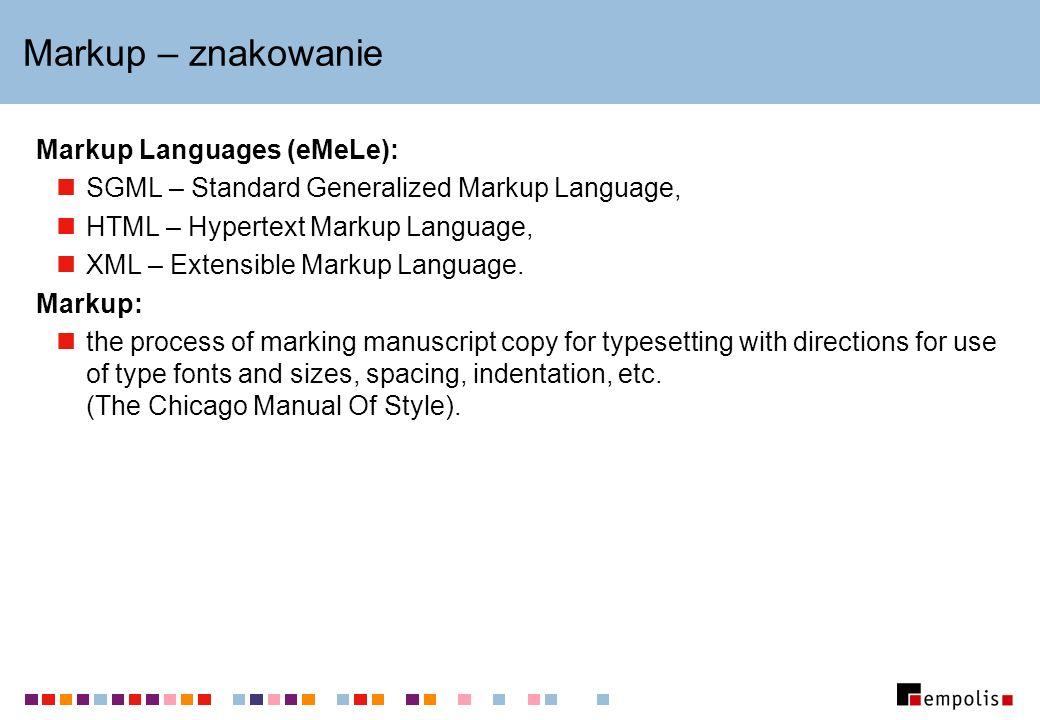 Markup – znakowanie Markup Languages (eMeLe): SGML – Standard Generalized Markup Language, HTML – Hypertext Markup Language, XML – Extensible Markup L