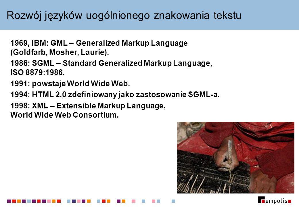 Rozwój języków uogólnionego znakowania tekstu 1969, IBM: GML – Generalized Markup Language (Goldfarb, Mosher, Laurie). 1986: SGML – Standard Generaliz