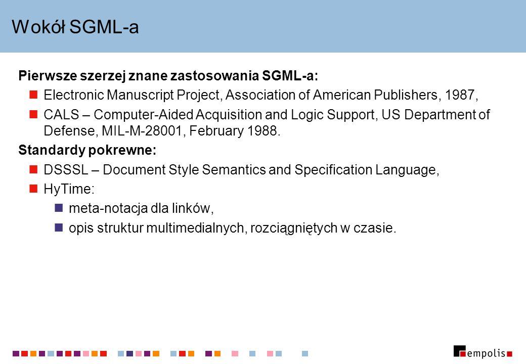 Wokół SGML-a Pierwsze szerzej znane zastosowania SGML-a: Electronic Manuscript Project, Association of American Publishers, 1987, CALS – Computer-Aide