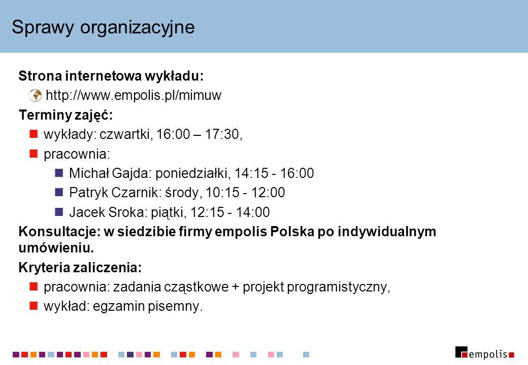 Sprawy organizacyjne Strona internetowa wykładu: http://www.empolis.pl/mimuw Terminy zajęć: wykłady: czwartki, 16:00 – 17:30, pracownia: Michał Gajda:
