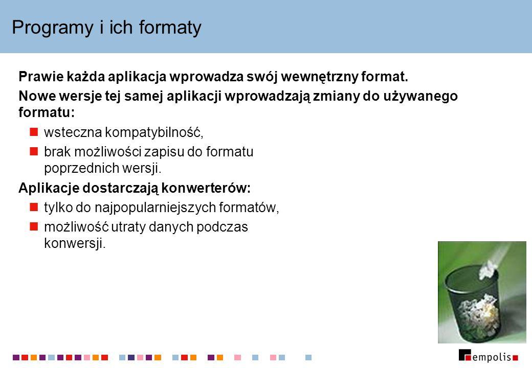 Programy i ich formaty Prawie każda aplikacja wprowadza swój wewnętrzny format. Nowe wersje tej samej aplikacji wprowadzają zmiany do używanego format