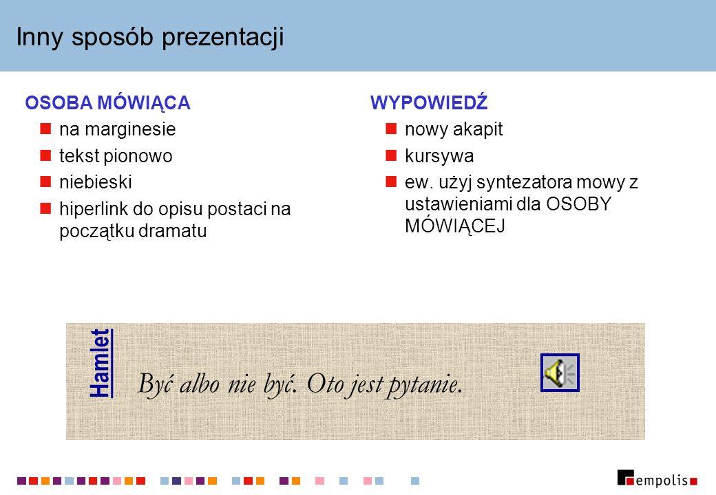 Inny sposób prezentacji OSOBA MÓWIĄCA na marginesie tekst pionowo niebieski hiperlink do opisu postaci na początku dramatu WYPOWIEDŹ nowy akapit kursy