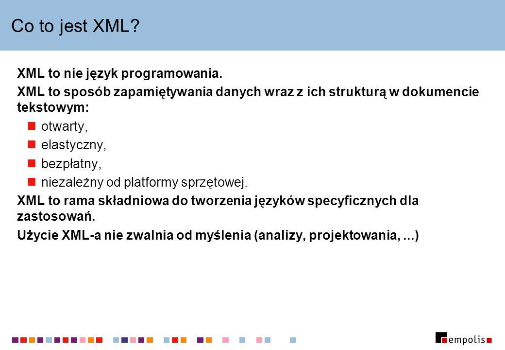 Co to jest XML? XML to nie język programowania. XML to sposób zapamiętywania danych wraz z ich strukturą w dokumencie tekstowym: otwarty, elastyczny,