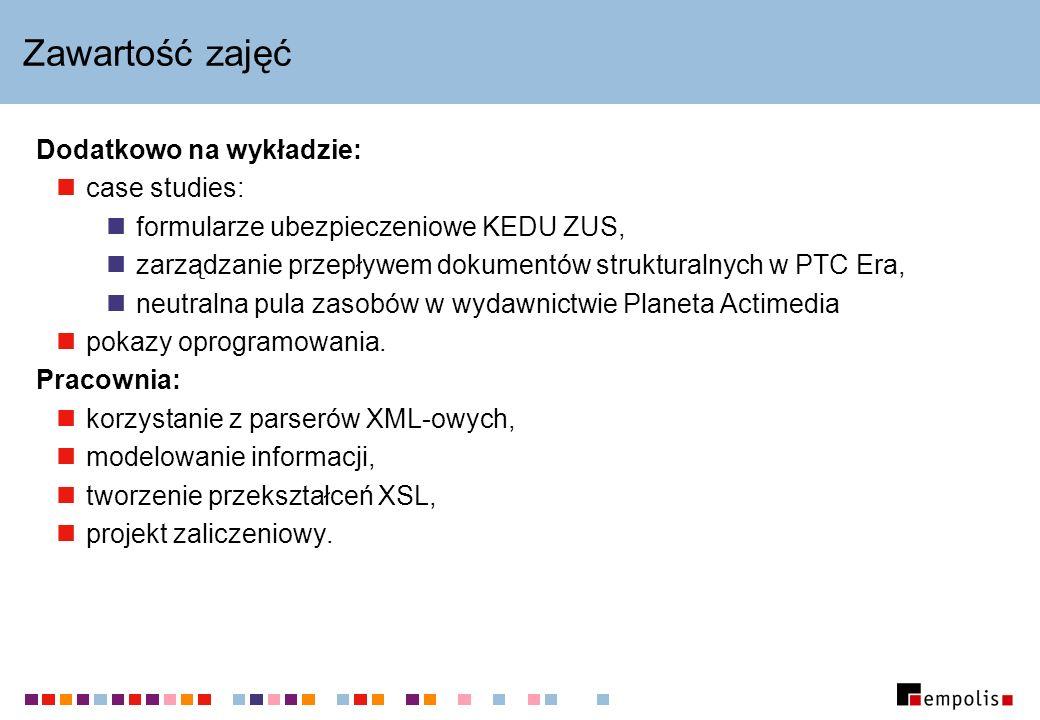 Zawartość zajęć Dodatkowo na wykładzie: case studies: formularze ubezpieczeniowe KEDU ZUS, zarządzanie przepływem dokumentów strukturalnych w PTC Era,