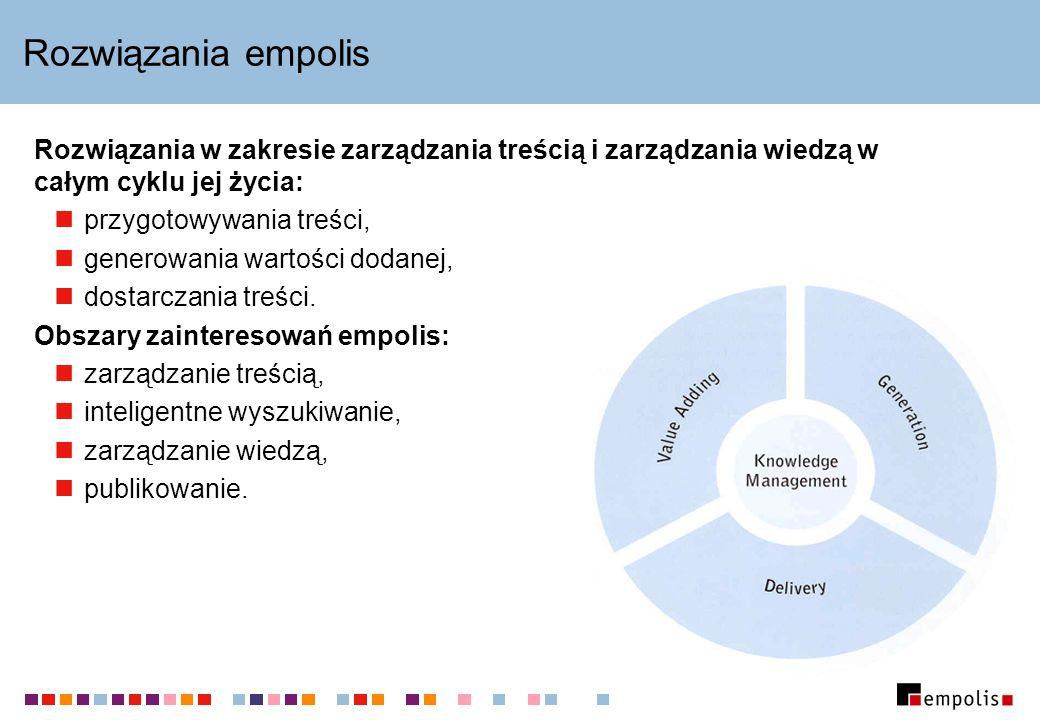 Rozwiązania empolis Rozwiązania w zakresie zarządzania treścią i zarządzania wiedzą w całym cyklu jej życia: przygotowywania treści, generowania warto
