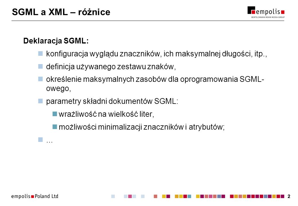 33 Minimalizacja w SGML-u Znaczniki: OMITTAG : pomijanie znaczników, SHORTTAG : puste i niedomknięte znaczniki, SHORTREF : sekwencje znaków traktowane jako znaczniki, RANK : seria elementów różniących się tylko sufiksem numerycznym, odwołania przy pomocy skrótu bez sufiksu.