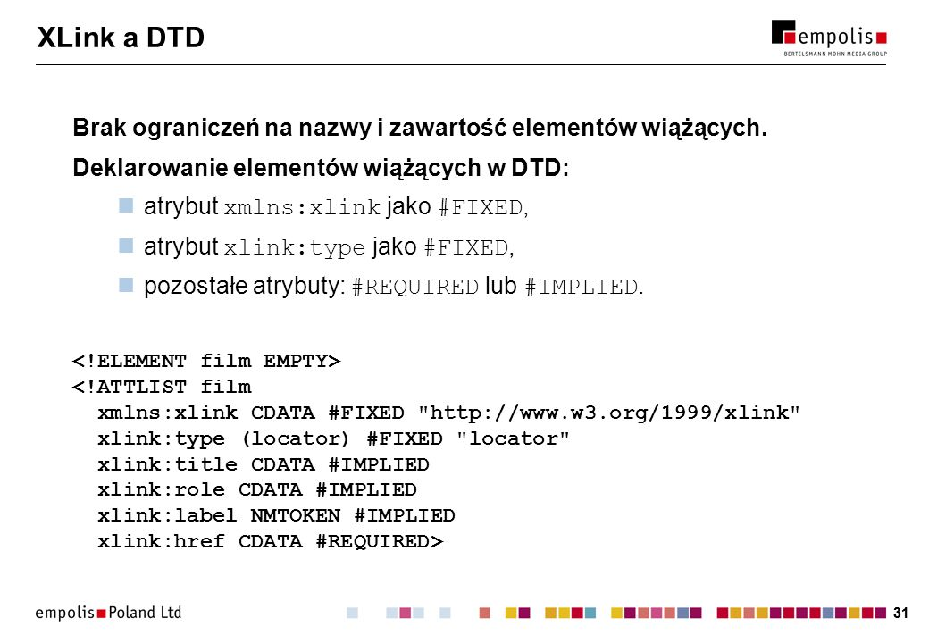 31 XLink a DTD Brak ograniczeń na nazwy i zawartość elementów wiążących.
