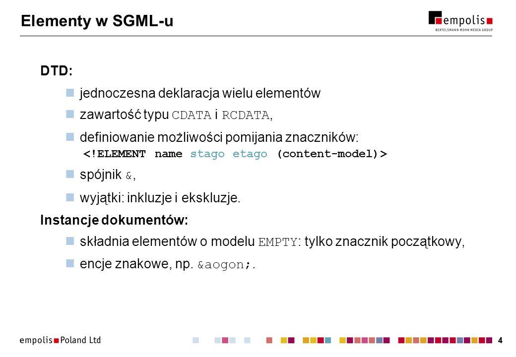 44 Elementy w SGML-u DTD: jednoczesna deklaracja wielu elementów zawartość typu CDATA i RCDATA, definiowanie możliwości pomijania znaczników: spójnik &, wyjątki: inkluzje i ekskluzje.