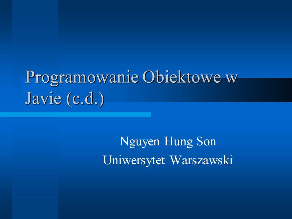 Programowanie Obiektowe w Javie (c.d.) Nguyen Hung Son Uniwersytet Warszawski