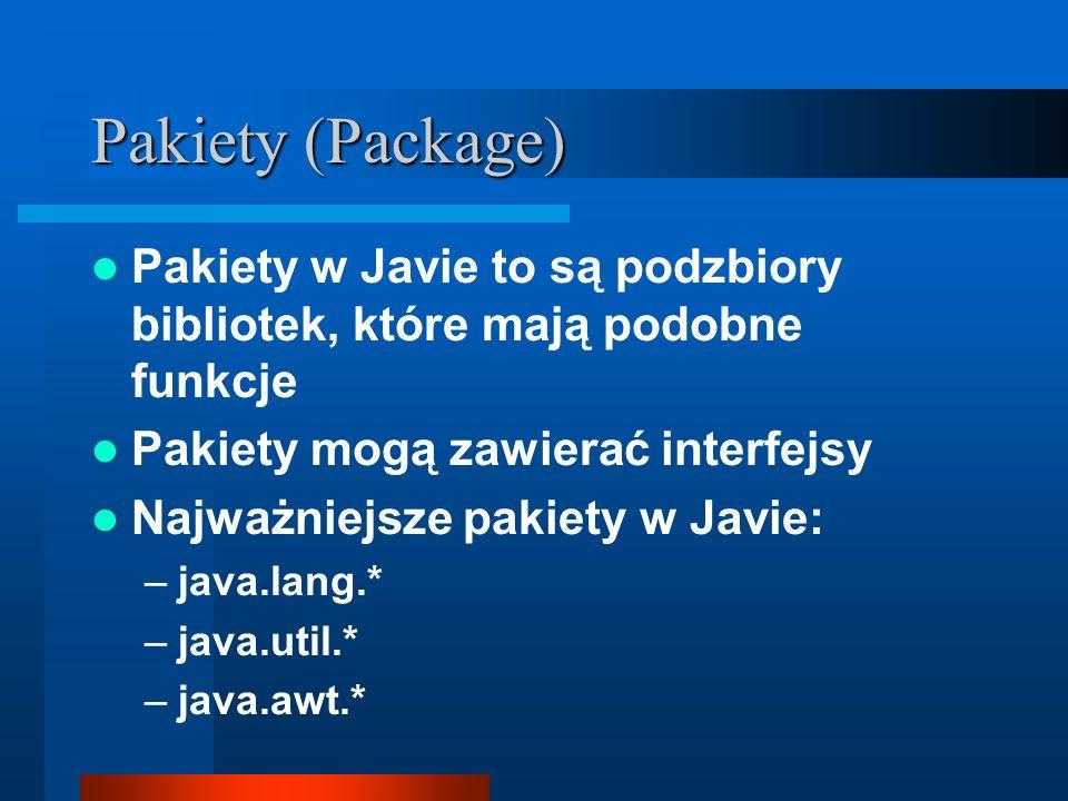 Pakiety (Package) Pakiety w Javie to są podzbiory bibliotek, które mają podobne funkcje Pakiety mogą zawierać interfejsy Najważniejsze pakiety w Javie