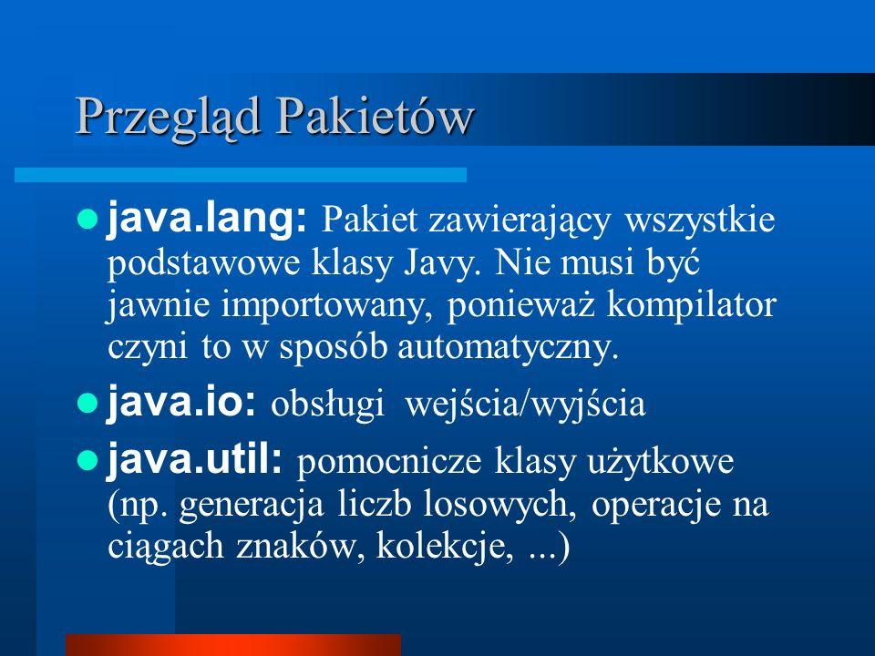 Przegląd Pakietów java.lang: Pakiet zawierający wszystkie podstawowe klasy Javy. Nie musi być jawnie importowany, ponieważ kompilator czyni to w sposó