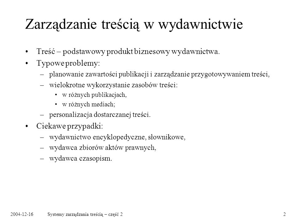 2004-12-16Systemy zarządzania treścią – część 22 Zarządzanie treścią w wydawnictwie Treść – podstawowy produkt biznesowy wydawnictwa.