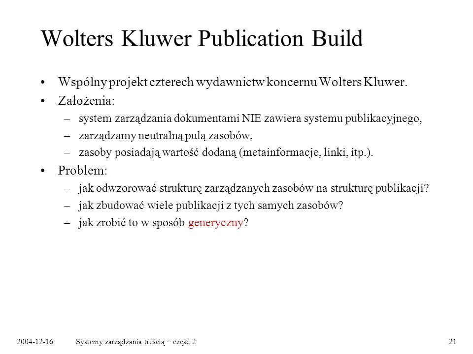 2004-12-16Systemy zarządzania treścią – część 221 Wolters Kluwer Publication Build Wspólny projekt czterech wydawnictw koncernu Wolters Kluwer.