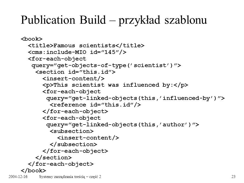 2004-12-16Systemy zarządzania treścią – część 223 Publication Build – przykład szablonu Famous scientists This scientist was influenced by: