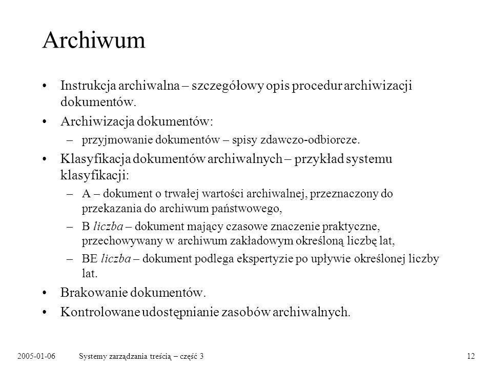 2005-01-06Systemy zarządzania treścią – część 312 Archiwum Instrukcja archiwalna – szczegółowy opis procedur archiwizacji dokumentów. Archiwizacja dok