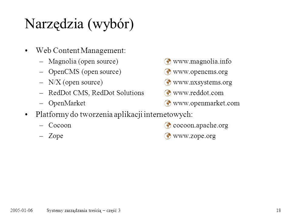 2005-01-06Systemy zarządzania treścią – część 318 Narzędzia (wybór) Web Content Management: –Magnolia (open source) www.magnolia.info –OpenCMS (open s