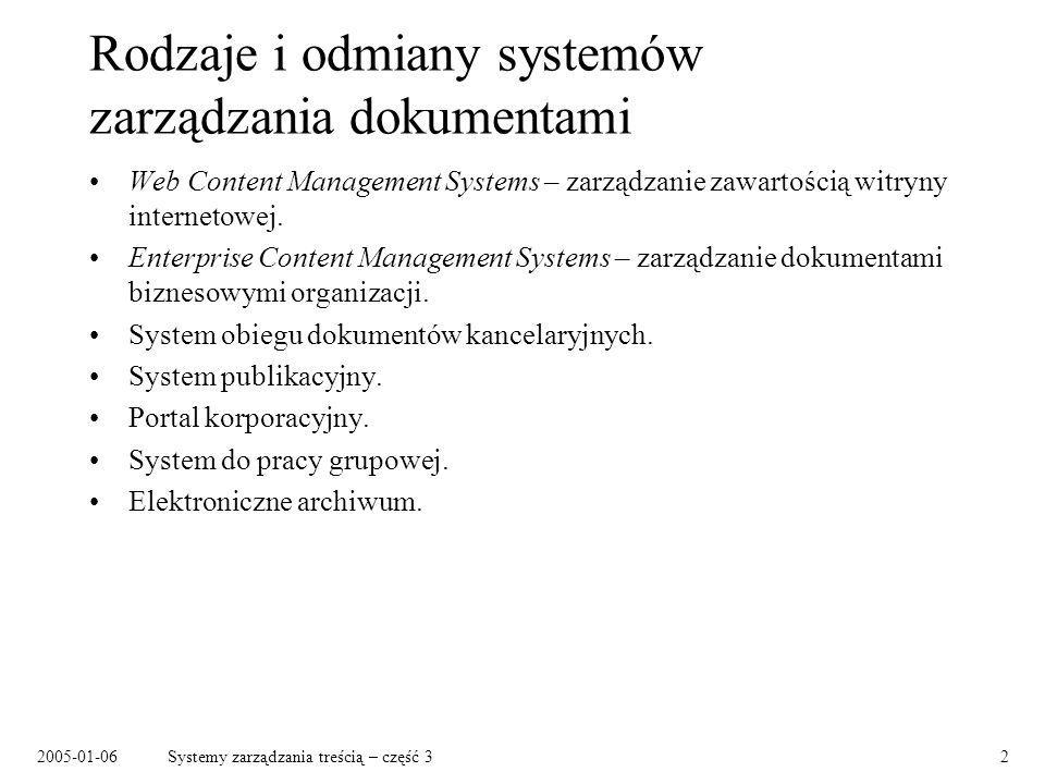 2005-01-06Systemy zarządzania treścią – część 33 Dwa podejścia do zarządzania dokumentami Podejście treścio-centryczne – zarządzanie treścią: –wszystkie zasoby dostępne dla (uprawnionych) użytkowników, –użytkownik decyduje, z których zasobów w danej chwili korzysta, –typowy sposób dostępu: przeglądanie katalogów, wyszukiwanie.