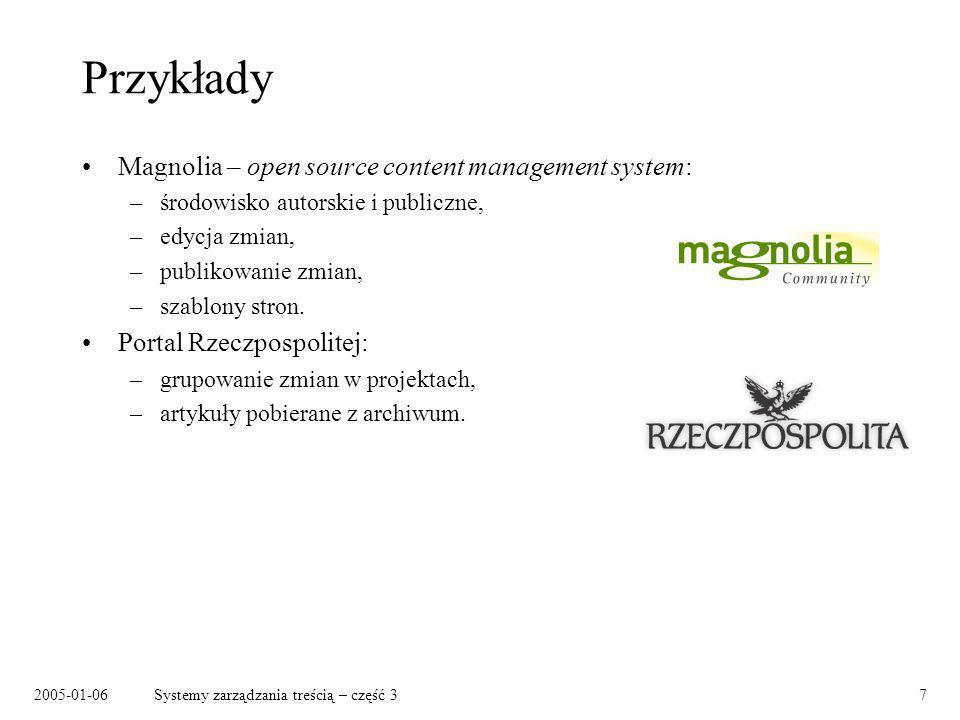 2005-01-06Systemy zarządzania treścią – część 318 Narzędzia (wybór) Web Content Management: –Magnolia (open source) www.magnolia.info –OpenCMS (open source) www.opencms.org –N/X (open source) www.nxsystems.org –RedDot CMS, RedDot Solutions www.reddot.com –OpenMarket www.openmarket.com Platformy do tworzenia aplikacji internetowych: –Cocoon cocoon.apache.org –Zope www.zope.org