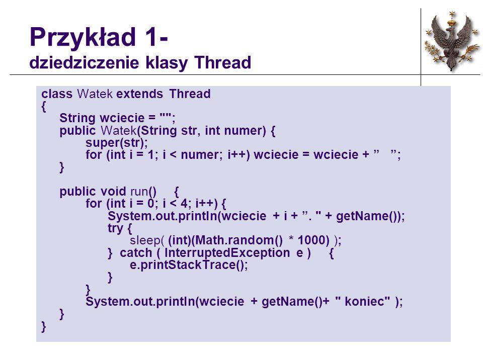 Przykład 1- dziedziczenie klasy Thread class Watek extends Thread { String wciecie =
