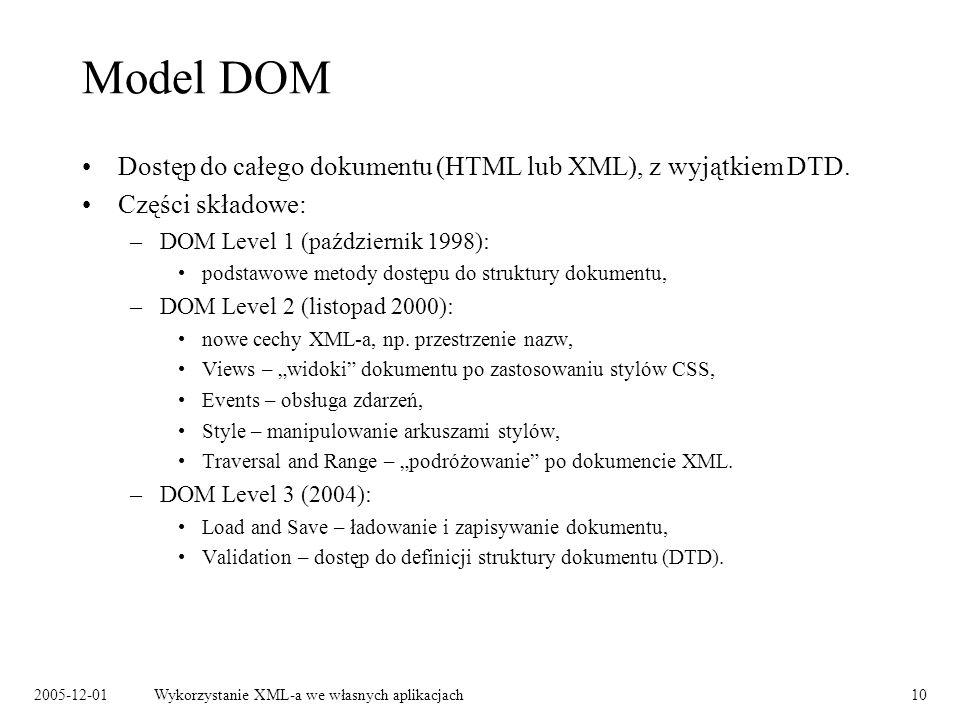 2005-12-01Wykorzystanie XML-a we własnych aplikacjach10 Model DOM Dostęp do całego dokumentu (HTML lub XML), z wyjątkiem DTD. Części składowe: –DOM Le