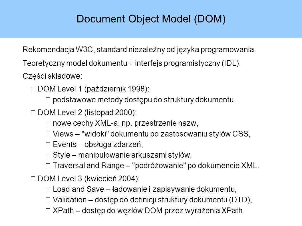 Document Object Model (DOM) Rekomendacja W3C, standard niezależny od języka programowania.