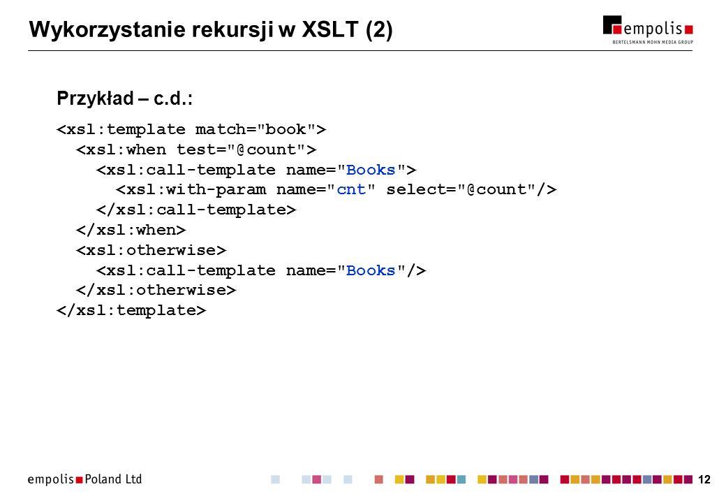 12 Wykorzystanie rekursji w XSLT (2) Przykład – c.d.:
